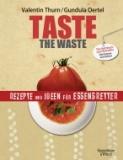 Taste the Waste - Rezepte und Ideen für Essenretter